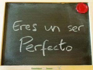 Eres un ser perfecto