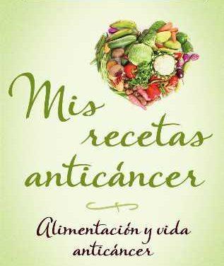 Libro Mis Recetas Anticáncer: Alimentación y Vida Anticáncer