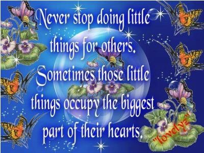 Nunca dejes de hacer pequeñas cosas por los demás