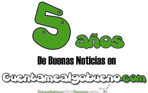 ¡Celebramos Cinco Años de Buenas Noticias en Cuentamealgobueno!