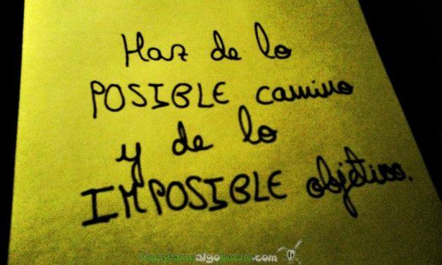 Haz de posible camino y de lo imposible objetivo