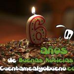 ¡Seis años de Buenas Noticias en Cuentamealgobueno!
