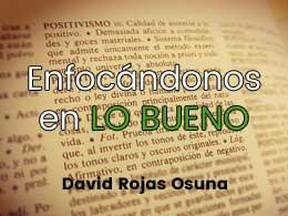 Enfocándonos en lo Bueno - David Rojas Osuna