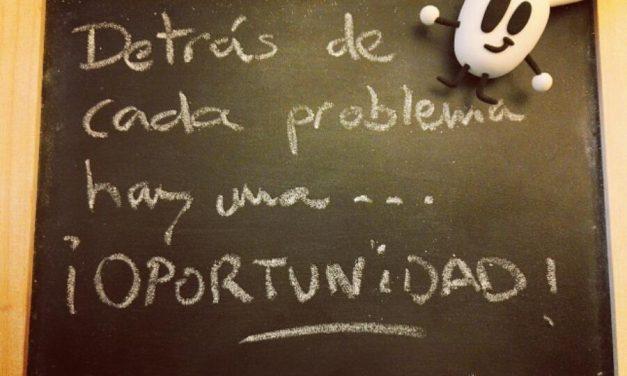 Detrás de cada problema hay una OPORTUNIDAD