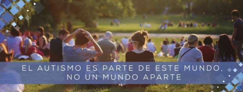 """""""El autismo es parte de este mundo, no es un mundo aparte"""" lema que promueve SOMOS TEA"""