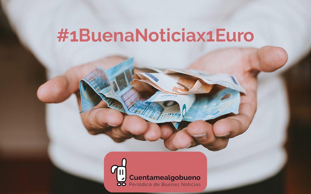 #1BuenaNoticiax1Euro ¡Premiamos cada buena noticia con 1€!